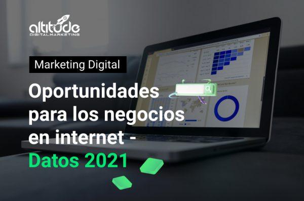 Oportunidades para los negocios en internet (Datos 2021)
